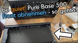 bequiet Pure Base 500 Front abmachen